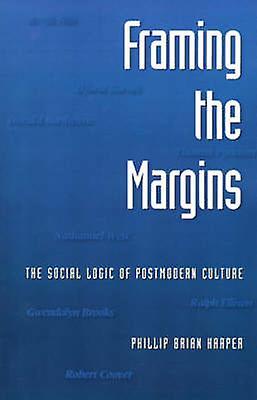 Framing the Margins The Social Logic of Postmodern Culture by Harper & Phillip Brian