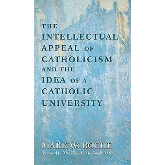 Intellektuellen Reiz des Katholizismus und die Idee einer katholischen Universität die von Roche & Mark W.