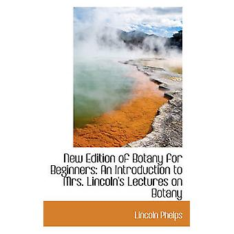New Edition of Botany for Beginners An Introduction to Mrs. Lincolns Lectures on Botany by Phelps & Lincoln