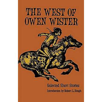 The West of Owen Wister Selected Short Stores by Wister & Owen