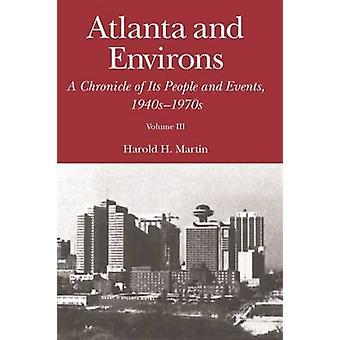 Atlanta und Umgebung A Chronik der Menschen und Ereignisse Vol. 3 1940s1970s von Martin & Harold H.