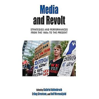 Media and Revolt Strategies and Performances from the 1960s to the Present by Sivertsen & Erling