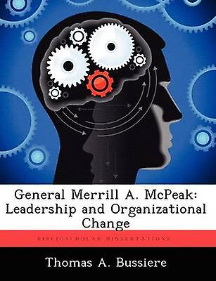 General Merrill A. McPeak Leadership and Organizational Change by Bussiere & Thomas A.