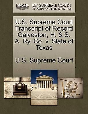 U.S. Supreme Court Transcript of Record Galveston H.  S. A. Ry. Co. v. State of Texas by U.S. Supreme Court