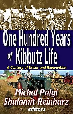One Hundrouge Years of Kibbutz Life A Century of Crises and Reinvention by Palgi & Michal