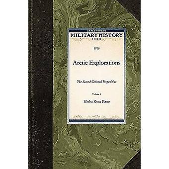 Arctic Explorations by Elisha Kent Kane & Kent Kane