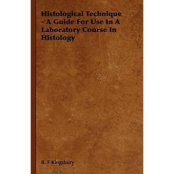 Histologische techniek A Guide voor gebruik In een practicum In de histologie door Kingsbury & B. F