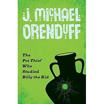 The Pot Thief Who Studied Billy the Kid by Orenduff & J. Michael
