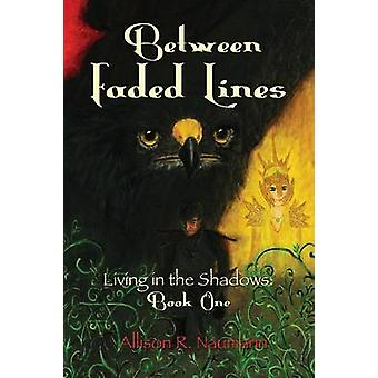Between Faded Lines Living in the Shadows Book One by Naumann & Allison R.