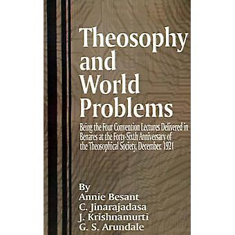Theosophy and World Problems Being the Four Convention Lectures Delivered in Benares at the FortySixth Anniversary of the Theosophical Society De by Besant & Annie Wood