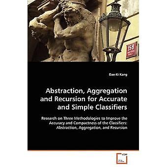 Abstracción de agregación y recursividad para clasificadores precisos y Simple por Kang y DaeKi