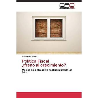 Poltica Fiscal  freno al crecimiento by Cruz Nez Isidro