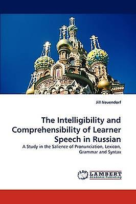 The Intelligibility and Comprehensibility of Learner Speech in Russian by Neuendorf & Jill