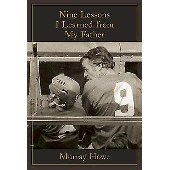 Nine Lessons I Learned from My Father by Murray Howe - 9780735234178