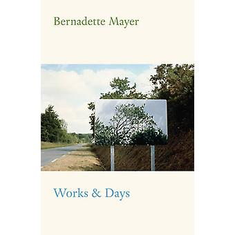Works and Days by Bernadette Mayer - 9780811225175 Book