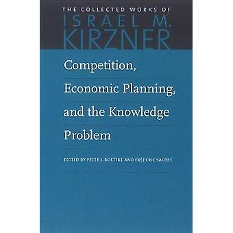 Competition - Economic Planning & the Knowledge Problem (vol. 7 of 10