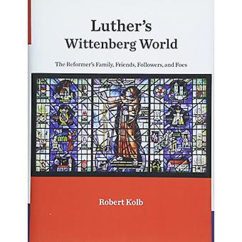 Luther's Wittenberg World - The Reformer's Family - Friends - Follower