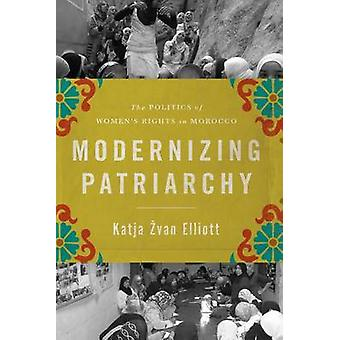 Modernizing Patriarchy - The Politics of Women's Rights in Morocco by