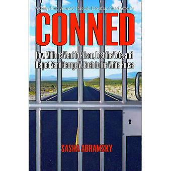 Conned - How Millions Went to Prison - Lost the Vote - and Helped Send