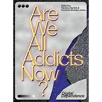 Are We All Addicts Now? - Digital Dependence by Vanessa Bartlett - 978