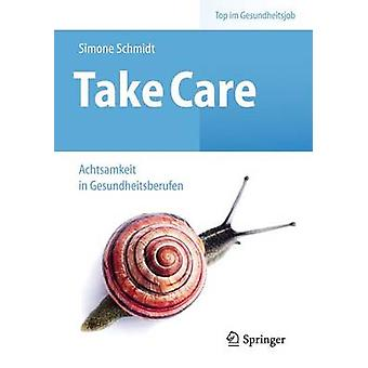 Take Care - Achtsamkeit in Gesundheitsberufen by Simone Schmidt - 9783