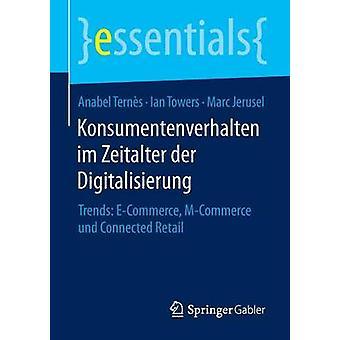 Konsumentenverhalten im Zeitalter der Digitalisierung  Trends ECommerce MCommerce und Connected Retail by Terns & Anabel