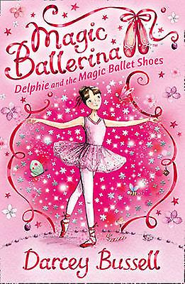 Delphie and the Magic Ballet Shoes by Darcey Darcey Darcey Bussell 23de27