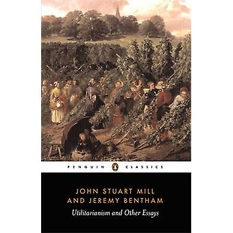 Utilitarianism and Other Essays by Jeremy Bentham & John Stuart Mill & Alan Ryan