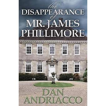 The Disappearance of Mr. James Phillimore by Dan Andriacco