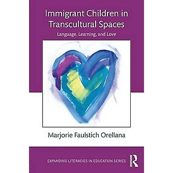 Immigrant Children in Transcultural Spaces by Marjorie Faulstich Orellana