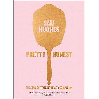 Pretty Honest - The Straight-Talking Beauty Companion by Sali Hughes -