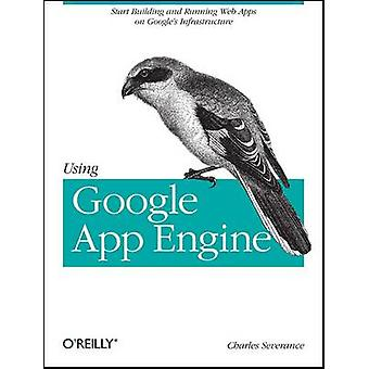 Using Google App Engine by Charles Severance - 9780596800697 Book