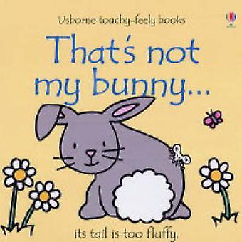 That's Not My Bunny (New edition) by Fiona Watt - Rachel Wells - 9780