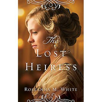 The Lost Heiress by Roseanna M. White - 9780764213502 Book