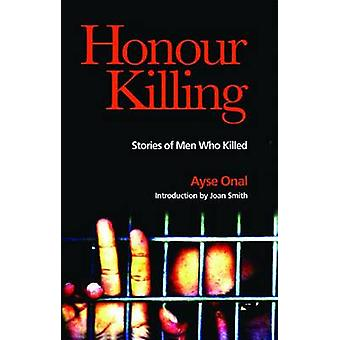 Honour Killing - Stories of Men Who Killed by Ayse Onal - 978086356617