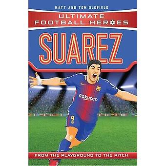 Suarez - From the Playground to the Pitch by Matt Oldfield - 978178606