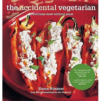 Die versehentliche vegetarisch - leckeres Essen ohne Fleisch von Simon Rimme