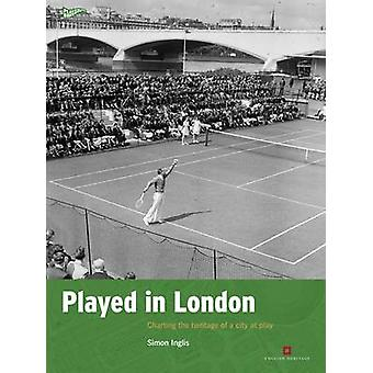 Played in London - Charting the Heritage of a City at Play by Simon In