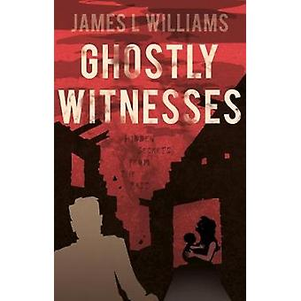 Ghostly Witnesses by James L. Williams - 9781912083657 Book