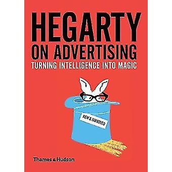 Hegarty on Advertising - Turning Intelligence into Magic by John Hegar
