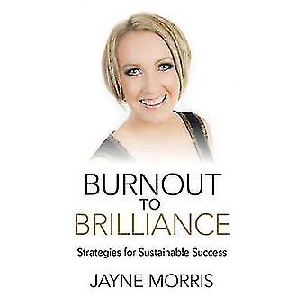 Utbrändhet till briljans - strategier för hållbar framgång av Jayne Mo