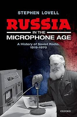 Russia in the Microphone Age - A History of Soviet Radio - 1919-1970 b