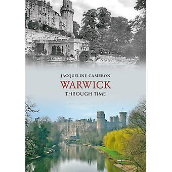 Warwick Through Time by Jacqueline Cameron - 9781848688742 Book