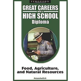 Food, Agriculture, and Natural Resources (Great Careers with a High School Diploma)