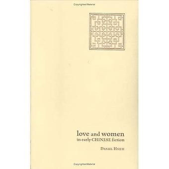 Love and Women in Early Chinese Fiction (Academic Monographs on Chinese Literature)
