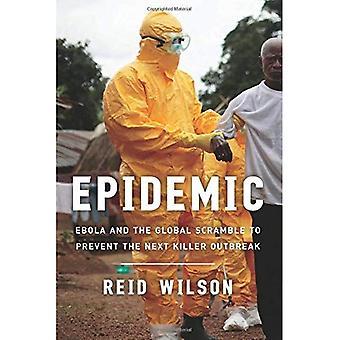Epidemia: Ebola y la lucha Global para evitar que surja el siguiente brote asesino