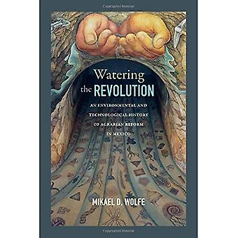 Watering the Revolution: An� Environmental and Technological History of Agrarian Reform in Mexico