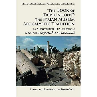 The Book of Tribulations: the Syrian Muslim Apocalyptic Tradition': An Annotated Translation by Nu'Aym b. Hammad Al-Marwazi� (Edinburgh Studies in Islamic Apocalypticism and Eschatology)