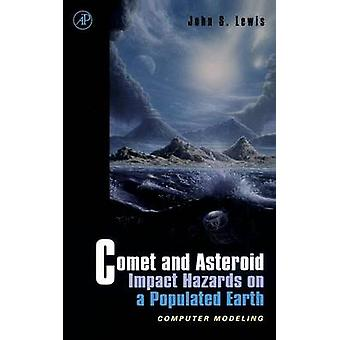Comet and Asteroid Impact Hazards on a Populated Earth Computer Modeling by Lewis & John S.