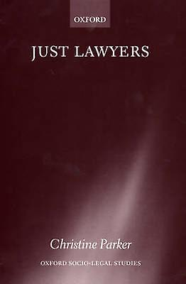 Just Lawyers Regulation and Access to Justice by Parker & Christine